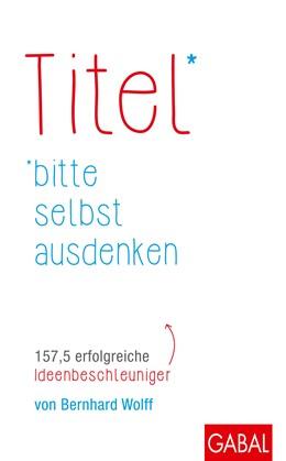 Abbildung von Wolff | Titel bitte selbst ausdenken | 2016 | 157,5 erfolgreiche Ideenbeschl...