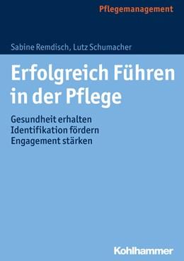 Abbildung von Remdisch / Schumacher | Erfolgreich Führen in der Pflege | 2019 | Gesundheit erhalten, Indentifi...