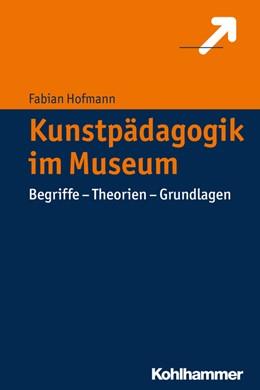 Abbildung von Hofmann   Kunstpädagogik im Museum   2016   Begriffe - Theorien - Grundlag...