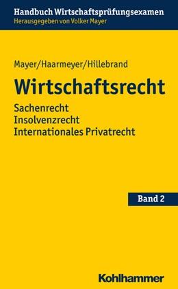 Abbildung von Mayer / Haarmeyer / Hillebrand | Wirtschaftsrecht | 2017 | Sachenrecht, Insolvenzrecht. I... | Band 2