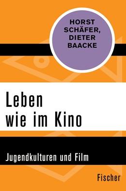 Abbildung von Schäfer / Baacke | Leben wie im Kino | 1. Auflage | 2015 | Jugendkulturen und Film