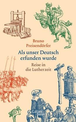 Abbildung von Preisendörfer   Als unser Deutsch erfunden wurde   2016   Reise in die Lutherzeit