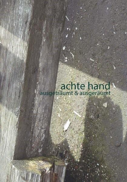 Abbildung von achte hand. ausgeträumt & ausgeräumt | 2015