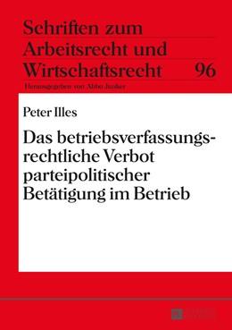 Abbildung von Illes | Das betriebsverfassungsrechtliche Verbot parteipolitischer Betätigung im Betrieb | 1. Auflage | 2015 | 96 | beck-shop.de