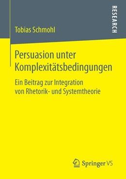 Abbildung von Schmohl | Persuasion unter Komplexitätsbedingungen | 2015 | Ein Beitrag zur Integration vo...