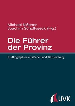 Abbildung von Scholtyseck / Kißener | Die Führer der Provinz | 3. Auflage | 2015 | NS-Biographien aus Baden und W...