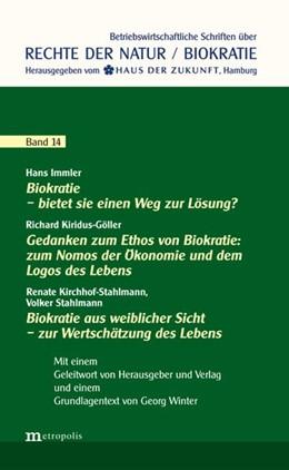 Abbildung von Immler / Stahlmann-Kirchhof | Biokratie - bietet sie einen Weg zur Lösung? / Biokratie aus weiblicher Sicht - zur Wertschätzung des Lebens / Gedanken zum Ethos von Biokratie: zum Nomos der Ökonomie und dem Logos des Lebens | 1. Auflage | 2015 | beck-shop.de