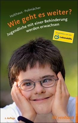 Abbildung von Holthaus / Pollmächer   Wie geht es weiter?   2. Auflage   2016   Jugendliche mit einer Behinder...