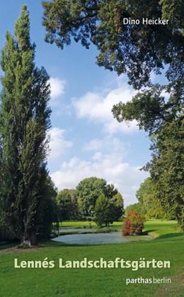 Abbildung von Heicker | Peter Joseph Lenné und seine Landschaftsgärten | 1. Auflage | 2017 | beck-shop.de