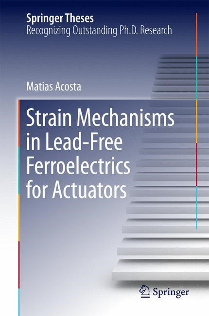 Strain Mechanisms in Lead-Free Ferroelectrics for Actuators | Acosta | 1st ed. 2016, 2016 | Buch (Cover)