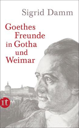 Abbildung von Damm | Goethes Freunde in Gotha und Weimar | 1. Auflage | 2016 | 4444 | beck-shop.de