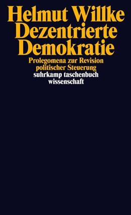 Abbildung von Willke | Dezentrierte Demokratie | Originalausgabe | 2016 | Prolegomena zur Revision polit... | 2182