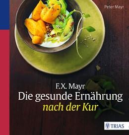 Abbildung von Mayr | F.X. Mayr: Die gesunde Ernährung nach der Kur | 2. Auflage | 2015