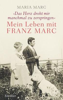 Abbildung von Marc / Roßbeck | »Das Herz droht mir manchmal zu zerspringen« | Neuauflage, Nachdruck | 2016 | Mein Leben mit Franz Marc