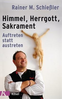 Abbildung von Schießler | Himmel - Herrgott - Sakrament | Nachdruck | 2016 | Auftreten statt austreten