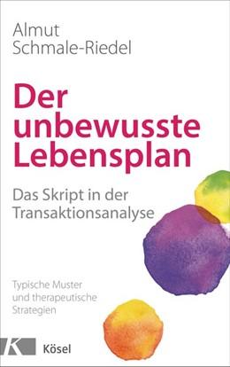 Abbildung von Schmale-Riedel | Der unbewusste Lebensplan | 2016 | Das Skript in der Transaktions...