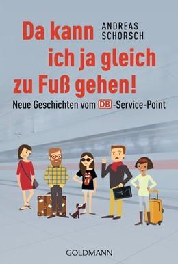 Abbildung von Schorsch   Da kann ich ja gleich zu Fuß gehen!   2016   Neue Geschichten vom DB-Servic...