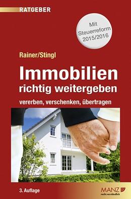 Abbildung von Rainer / Stingl | Immobilien richtig weitergeben | 3. Auflage | 2015 | beck-shop.de