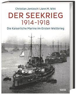 Abbildung von Witt / Jentzsch | Der Seekrieg 1914–1918 | 2016 | Die Kaiserliche Marine im Erst...