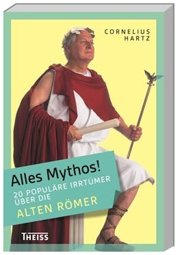 Abbildung von Hartz | Alles Mythos! 20 populäre Irrtümer über die alten Römer | 1. Auflage | 2016 | beck-shop.de