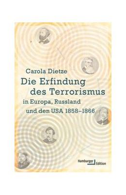 Abbildung von Dietze | Die Erfindung des Terrorismus in Europa, Russland und den USA 1858-1866 | 2016