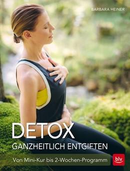 Abbildung von Detox Ganzheitlich entgiften | 1. Auflage | 2016 | beck-shop.de