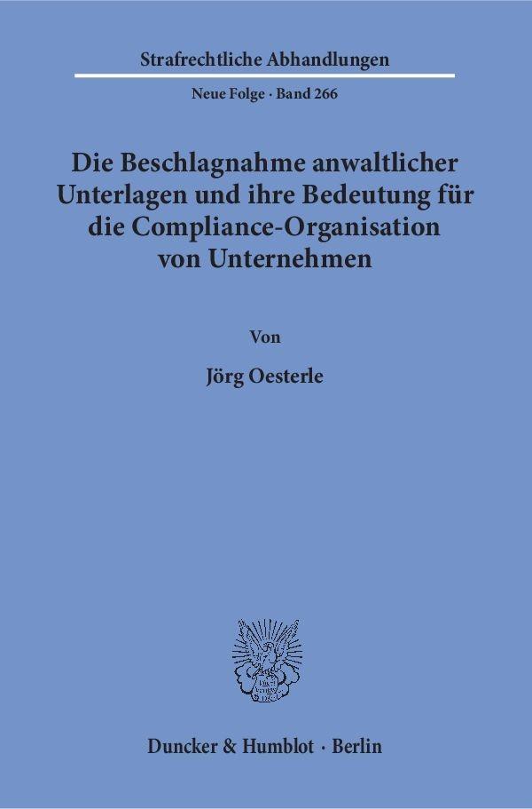 Die Beschlagnahme anwaltlicher Unterlagen und ihre Bedeutung für die Compliance-Organisation von Unternehmen | Oesterle, 2015 | Buch (Cover)