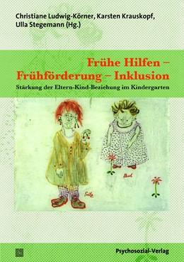 Abbildung von Ludwig-Körner / Krauskopf | Frühe Hilfen – Frühförderung – Inklusion | 1. Auflage | 2016 | beck-shop.de