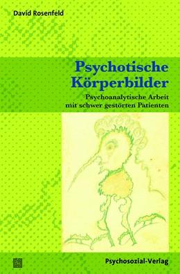 Abbildung von Rosenfeld | Psychotische Körperbilder | 1. Auflage | 2016 | beck-shop.de