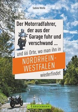 Abbildung von Welte | Der Motorradfahrer, der aus der Garage fuhr und verschwand ... | 1. Auflage | 2016 | und 66 Orte, wo man ihn in Nor...