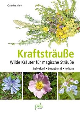Abbildung von Mann | Kraftsträuße | 2017 | Wilde Kräuter für magische Str...
