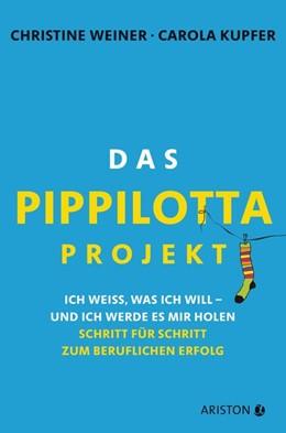 Abbildung von Weiner / Kupfer | Das Pippilotta-Projekt | 2016 | Ich weiß, was ich will - und i...