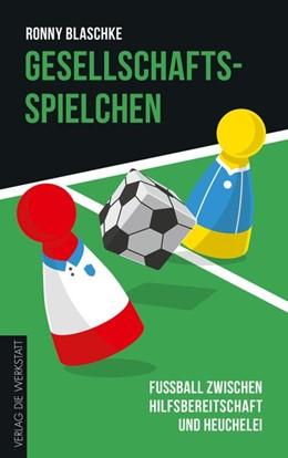 Abbildung von Blaschke | Gesellschaftsspielchen | 2016 | Fußball zwischen Hilfsbereitsc...