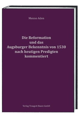Abbildung von Aden | Die Reformation und das Augsburger Bekenntnis von 1530 für heute kommentiert | 2015