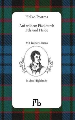 Abbildung von Postma / Burns | Auf wildem Pfad durch Fels und Heide | Nachdruck | 2015 | Mit Robert Burns in den schott...
