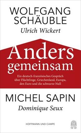 Abbildung von Sapin / Schäuble | Anders gemeinsam | 2016 | Im Gespräch mit Ulrich Wickert...