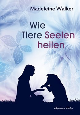 Abbildung von Walker | Wie Tiere Seelen heilen | 1. Auflage | 2016 | beck-shop.de