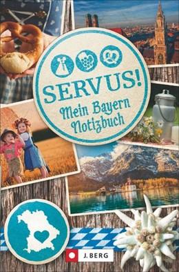 Abbildung von Servus! Mein Bayern-Notizbuch | 1. Auflage | 2016 | beck-shop.de