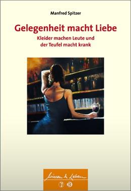 Abbildung von Spitzer | Gelegenheit macht Liebe, Kleider machen Leute und der Teufel macht krank | 1. Auflage | 2015 | beck-shop.de