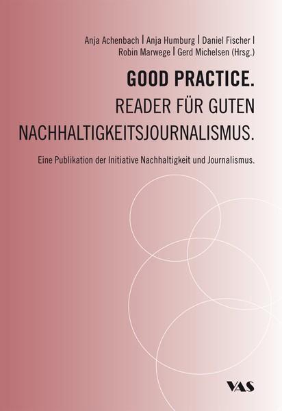 Good Practice. Reader für guten Nachhaltigkeitsjournalismus | Achenbach / Fischer / Humburg / Marwege / Michelsen, 2015 | Buch (Cover)