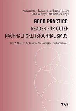 Abbildung von Achenbach / Fischer / Humburg / Marwege / Michelsen | Good Practice. Reader für guten Nachhaltigkeitsjournalismus | 2015 | Eine Publikation der Initiativ...