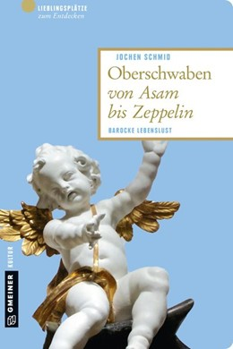 Abbildung von Schmid | Oberschwaben von Asam bis Zeppelin | 2, überarbeitete Auflage | 2016 | Barocke Lebenslust