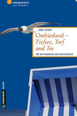 Abbildung von Diers   Ostfriesland - Tiefsee, Torf und Tee   2., überarbeitete Auflage   2016   Für Wattwanderer und Schiffegu...