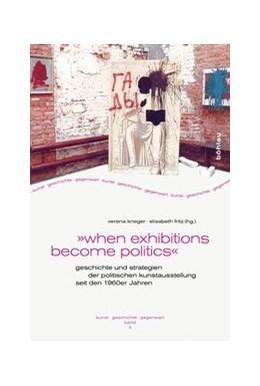 Abbildung von Krieger / Fritz | »when exhibitions become politics« | 1. Auflage | 2016 | beck-shop.de