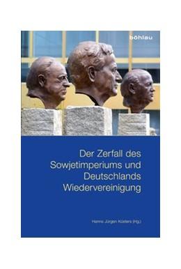 Abbildung von Küsters   Der Zerfall des Sowjetimperiums und Deutschlands Wiedervereinigung   1. Auflage   2016   beck-shop.de