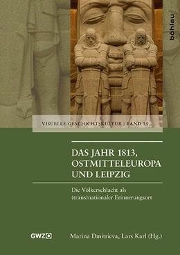 Abbildung von Dmitrieva / Karl | Das Jahr 1813, Ostmitteleuropa und Leipzig | 2016 | Die Völkerschlacht als (trans)... | Band 015