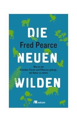 Abbildung von Pearce | Die neuen Wilden | 1. Auflage | 2016 | beck-shop.de
