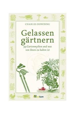 Abbildung von Dowding   Gelassen gärtnern   2016   99 Gartenmythen und was von ih...