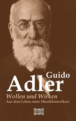 Abbildung von Adler | Wollen und Wirken: aus dem Leben eines Musikhistorikers | Neuaflage der originalausgabe von 1923 | 2016