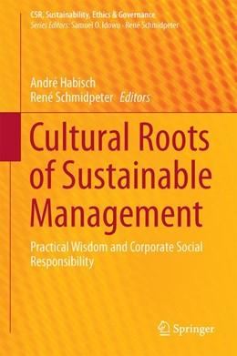 Abbildung von Habisch / Schmidpeter | Cultural Roots of Sustainable Management | 1. Auflage | 2016 | beck-shop.de